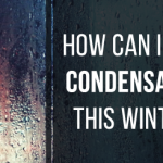 How Can I Stop Condensation This Winter?